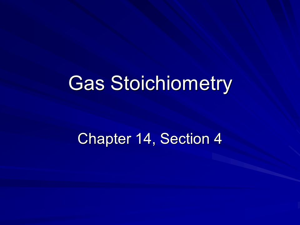 Gas Stoichiometry Chapter 14, Section 4