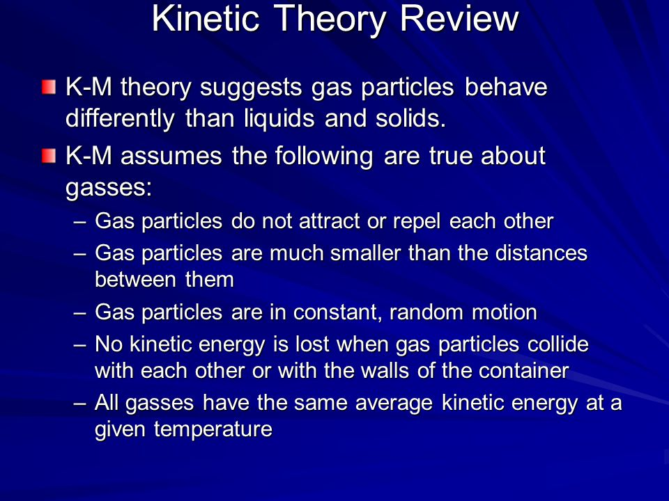 Kinetic Theory Review K-M theory suggests gas particles behave differently than liquids and solids.