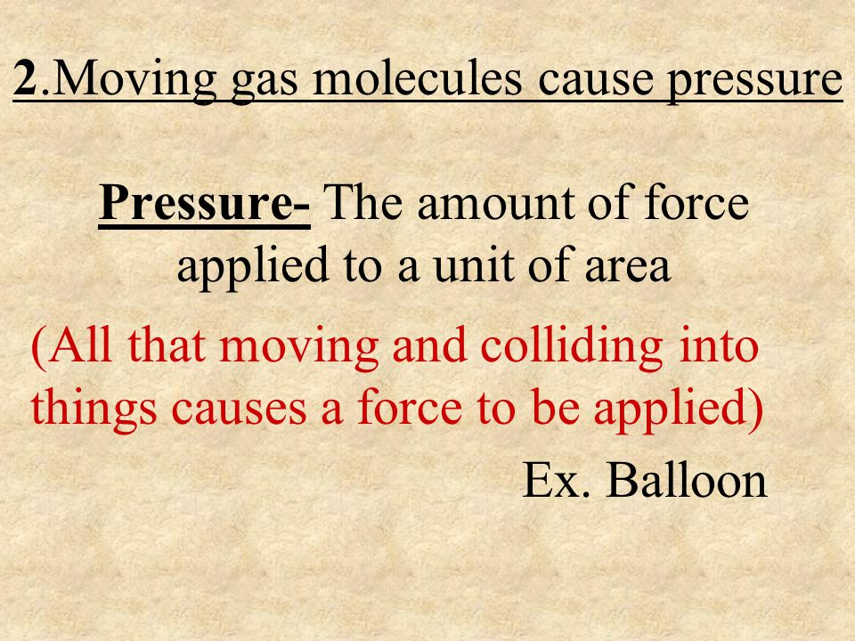 2.Moving gas molecules cause pressure