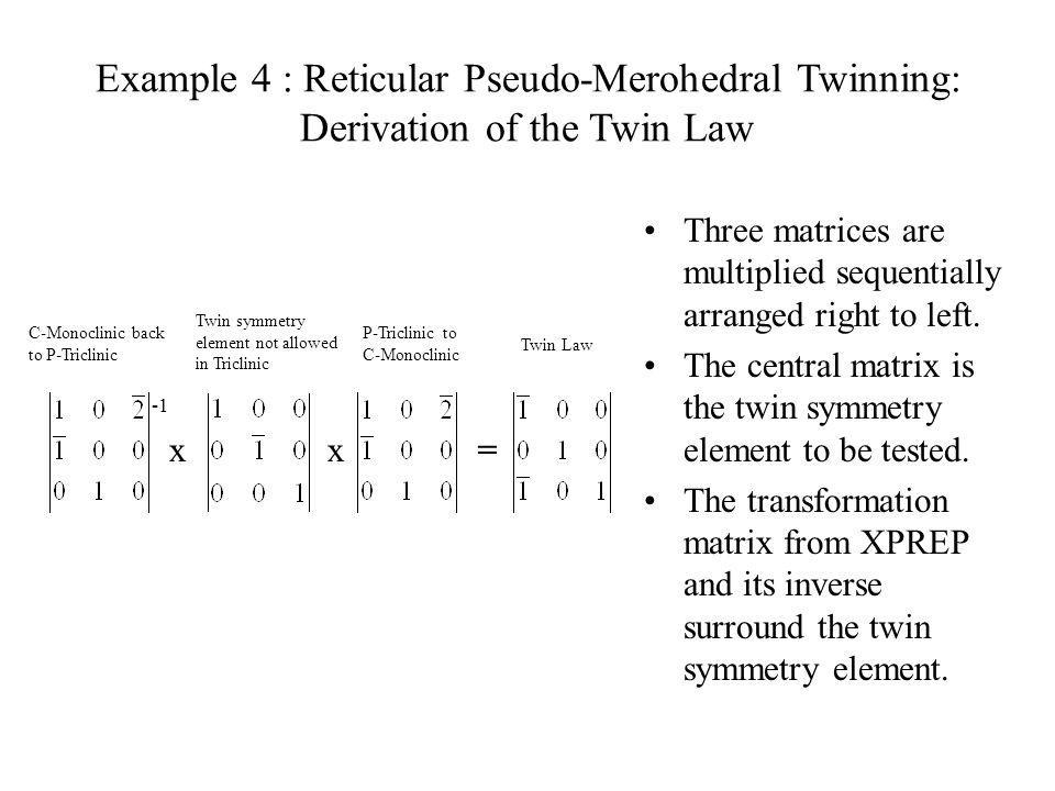 Example 4 : Reticular Pseudo-Merohedral Twinning: Derivation of the Twin Law
