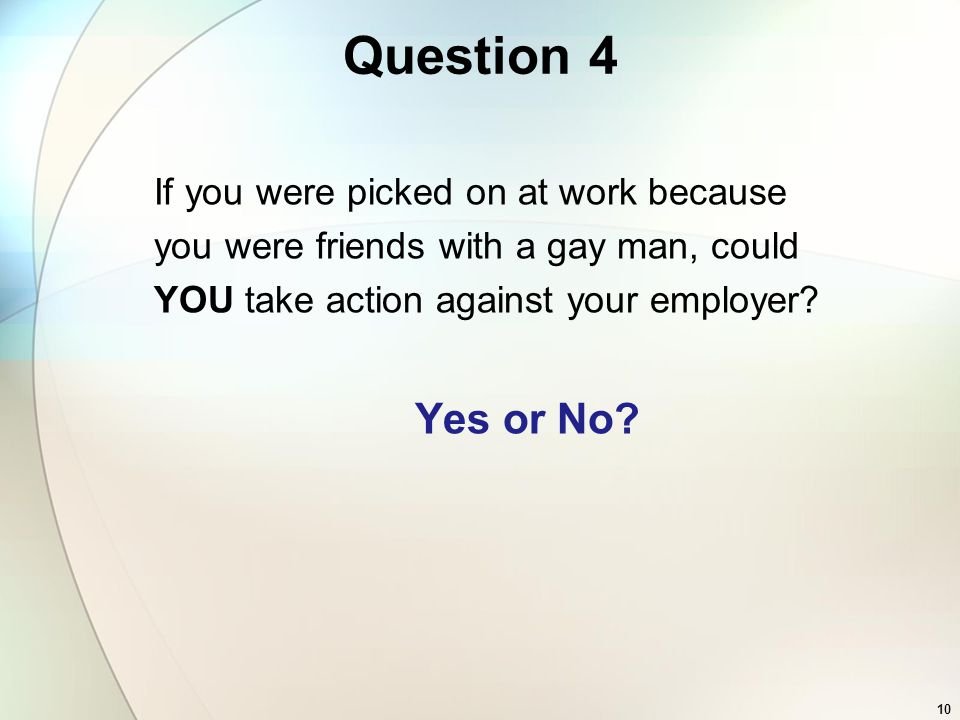 Question 4 Yes or No If you were picked on at work because