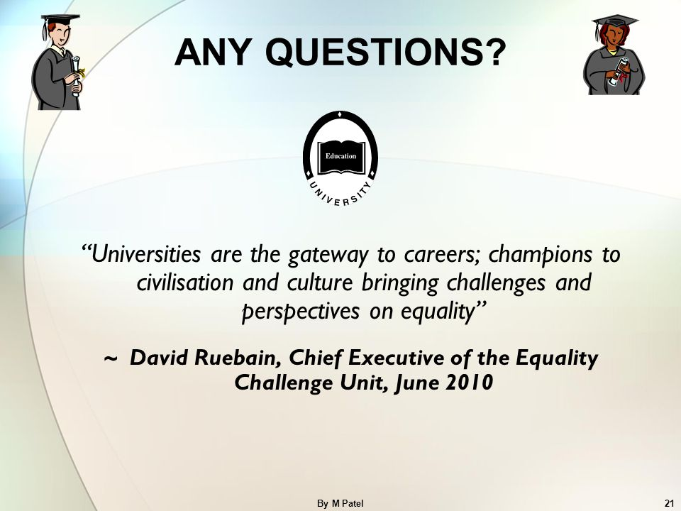 ANY QUESTIONS Universities are the gateway to careers; champions to civilisation and culture bringing challenges and perspectives on equality