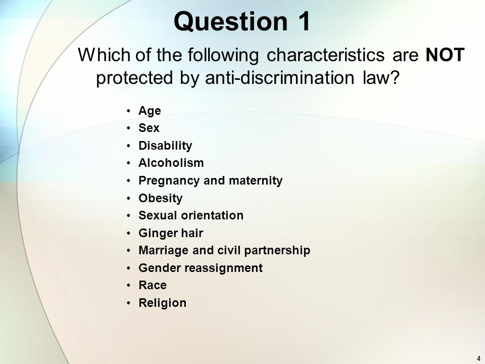 Question 1 Which of the following characteristics are NOT protected by anti-discrimination law Age.