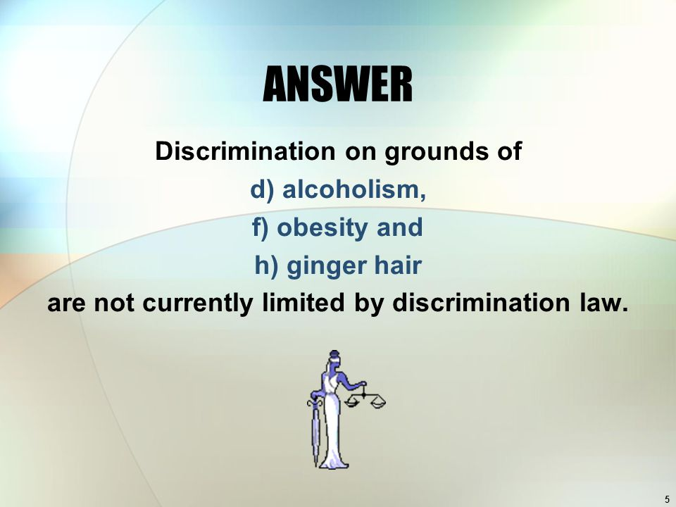 ANSWER Discrimination on grounds of d) alcoholism, f) obesity and