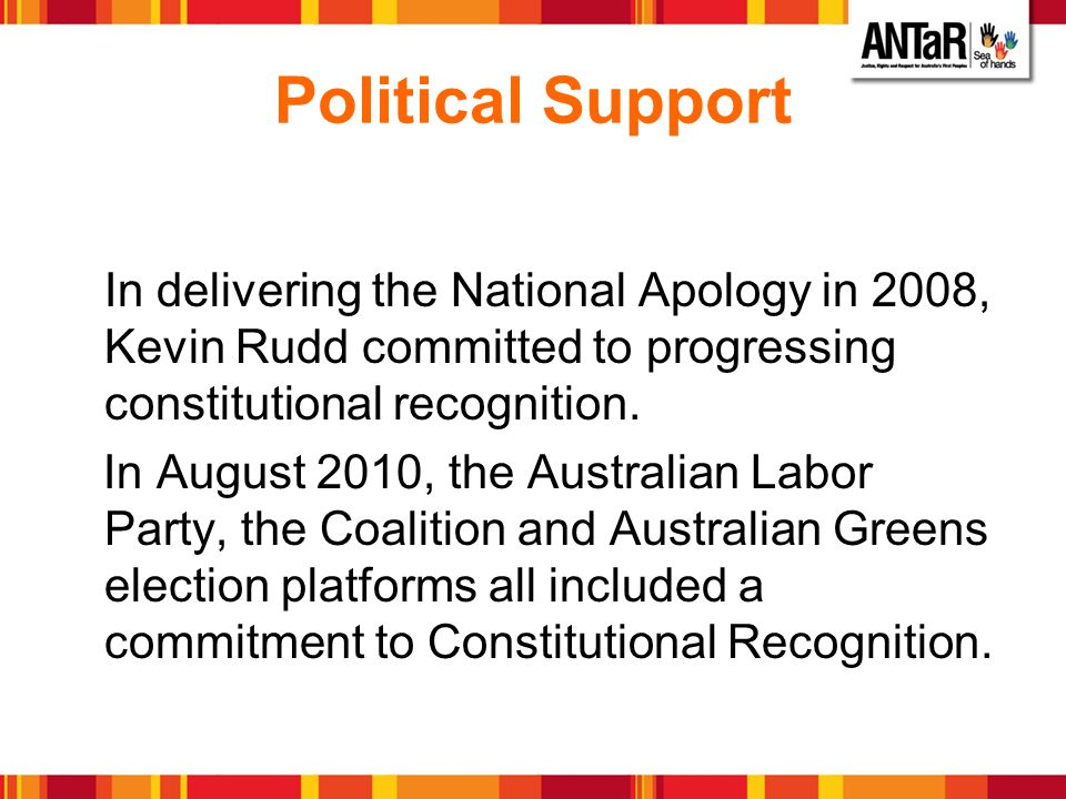 Political Support In delivering the National Apology in 2008, Kevin Rudd committed to progressing constitutional recognition.