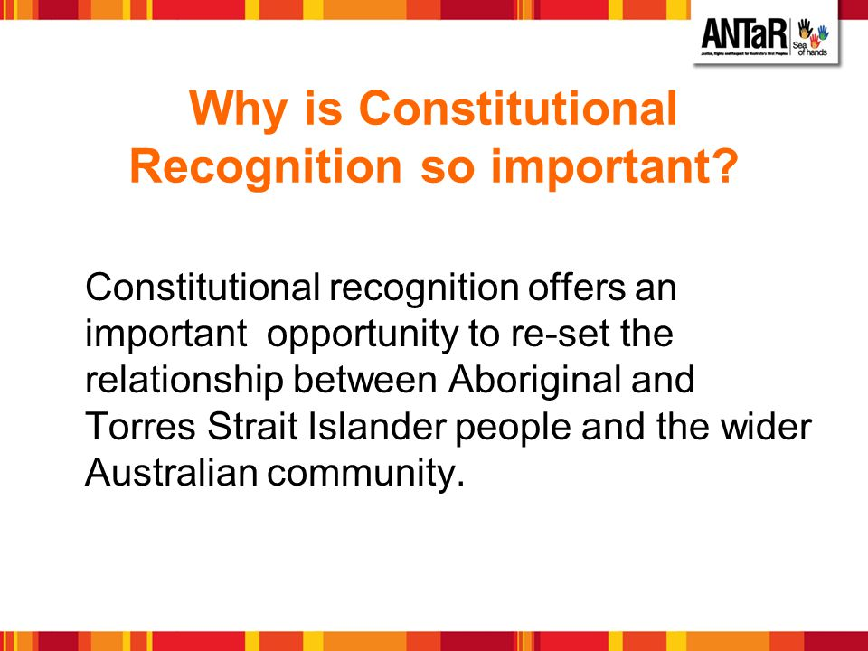 Why is Constitutional Recognition so important