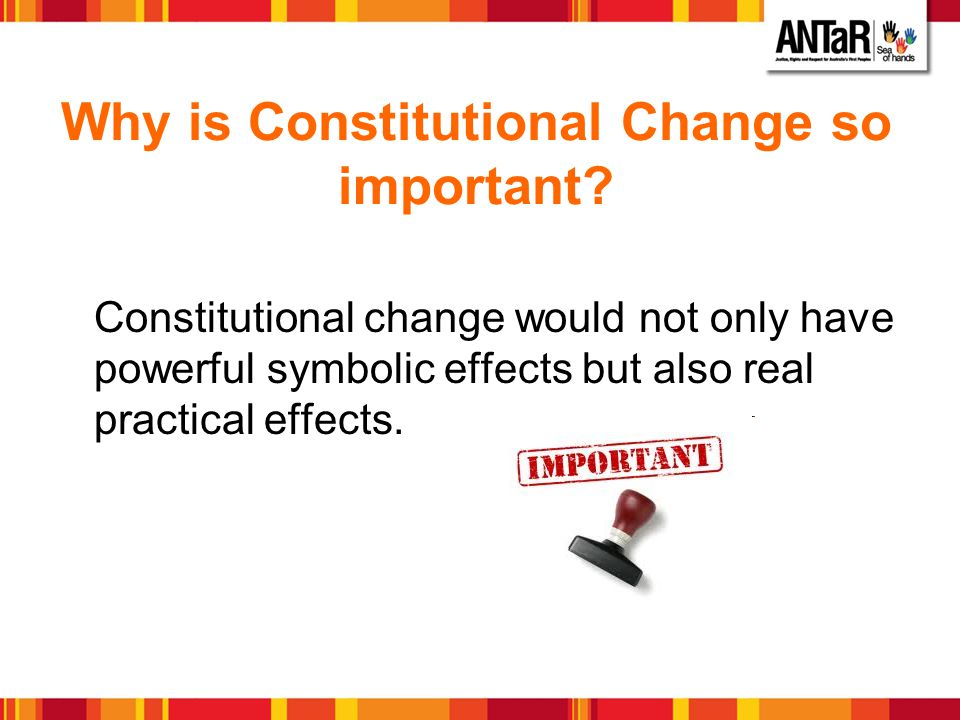 Why is Constitutional Change so important