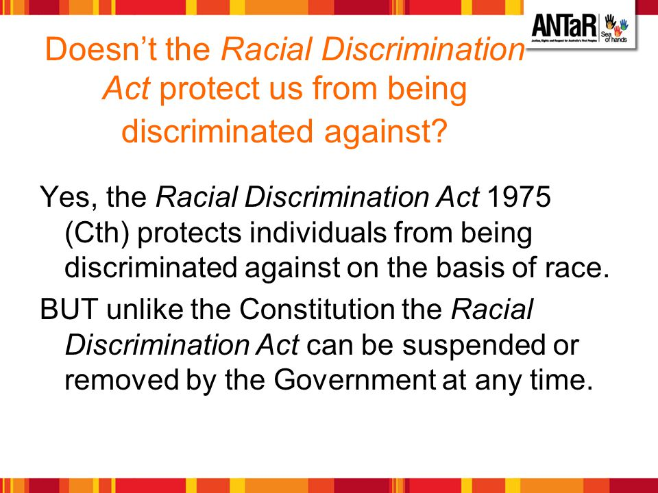 Doesn't the Racial Discrimination Act protect us from being discriminated against