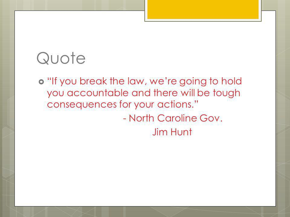 Quote If you break the law, we're going to hold you accountable and there will be tough consequences for your actions.