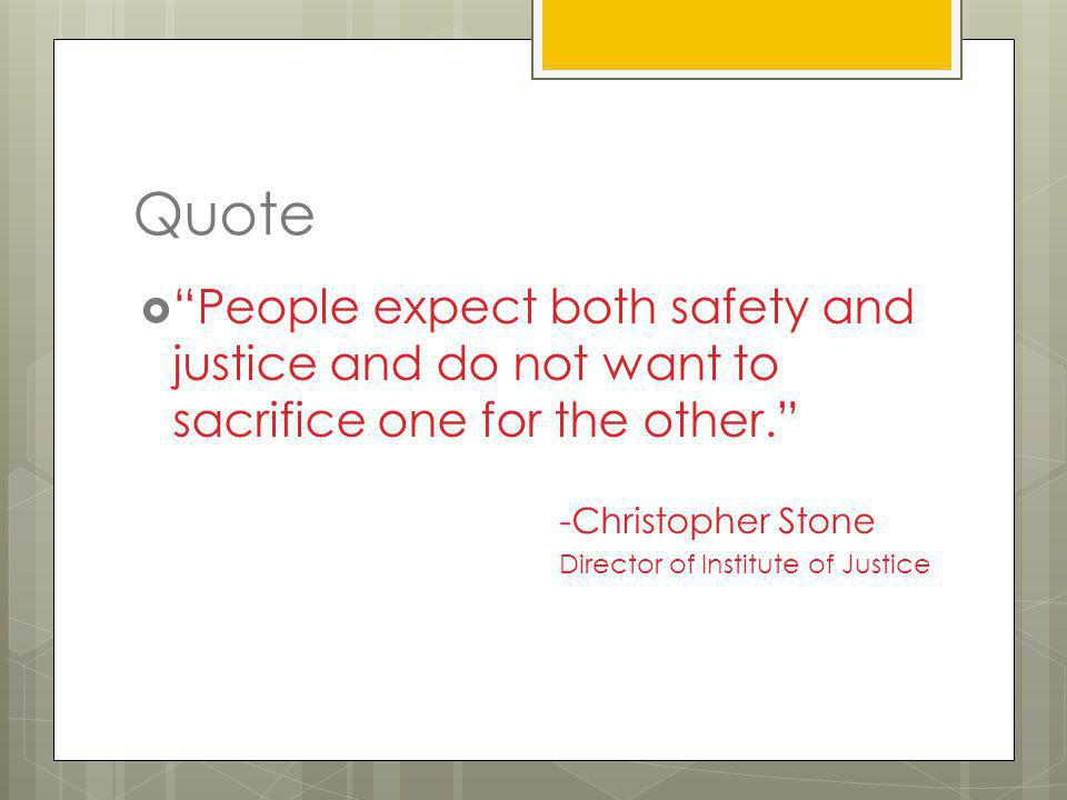 Quote People expect both safety and justice and do not want to sacrifice one for the other. -Christopher Stone.