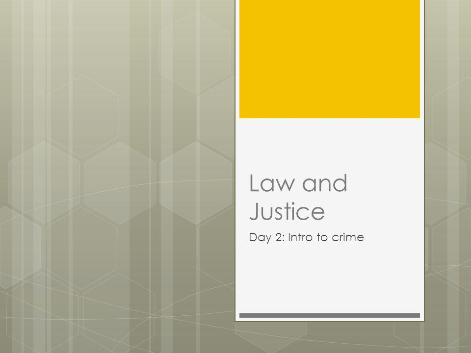 Law and Justice Day 2: Intro to crime