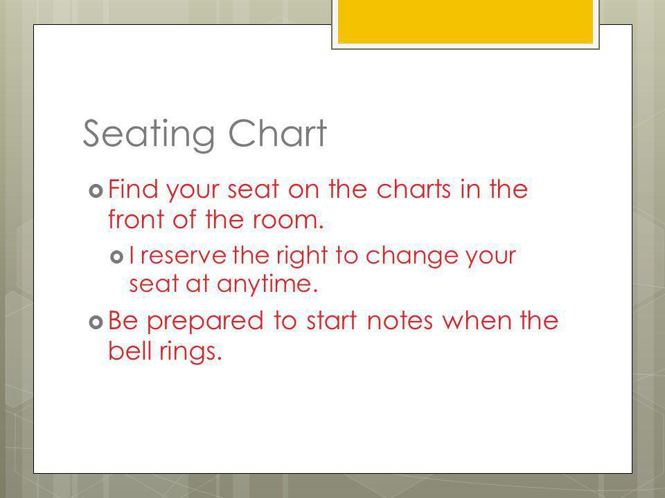 Seating Chart Find your seat on the charts in the front of the room.