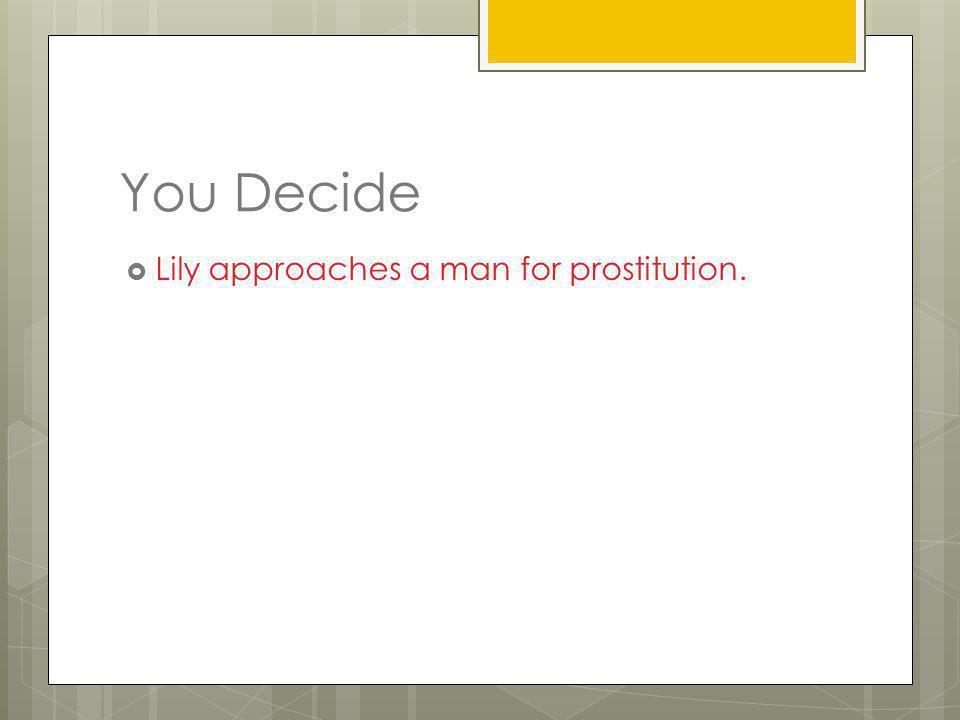 You Decide Lily approaches a man for prostitution.