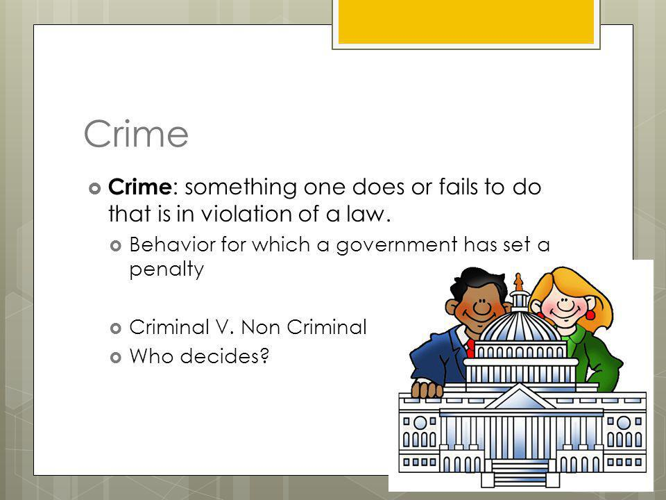 Crime Crime: something one does or fails to do that is in violation of a law. Behavior for which a government has set a penalty.