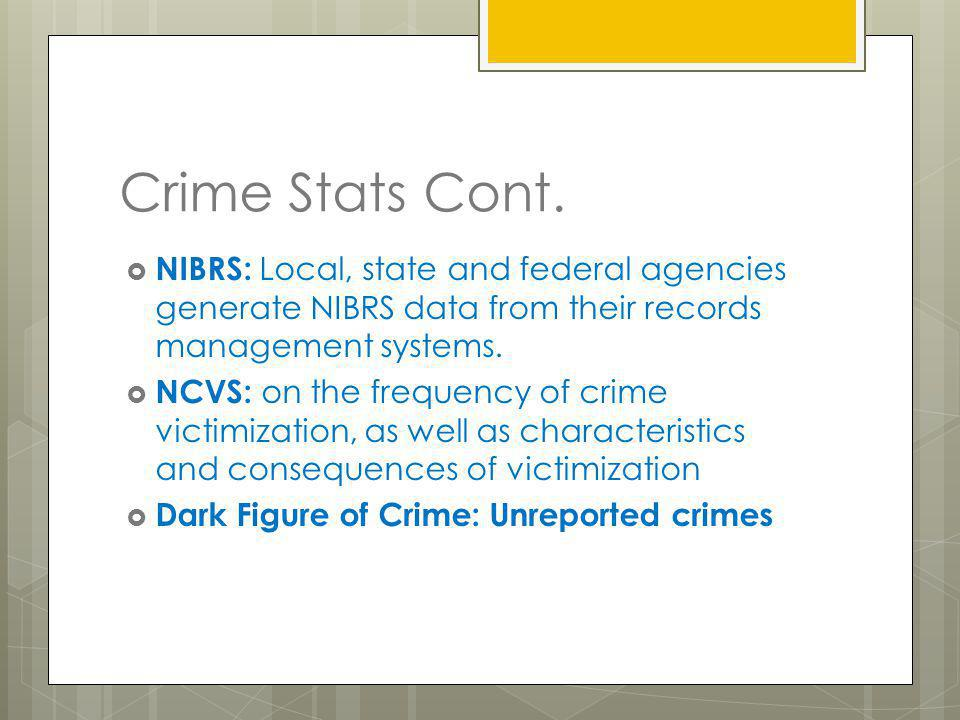 Crime Stats Cont. NIBRS: Local, state and federal agencies generate NIBRS data from their records management systems.