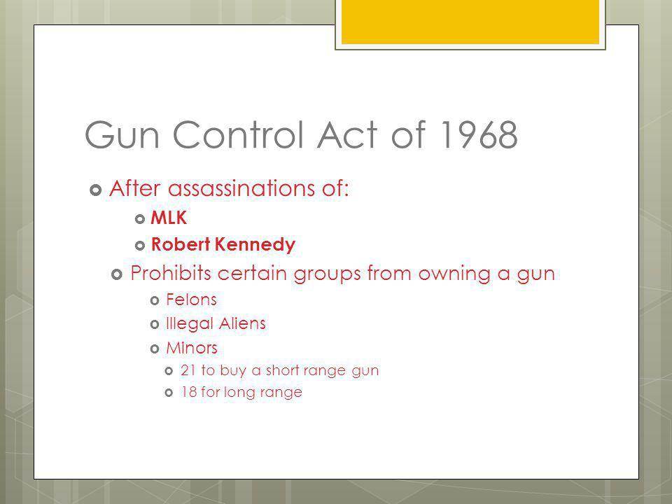 Gun Control Act of 1968 After assassinations of: