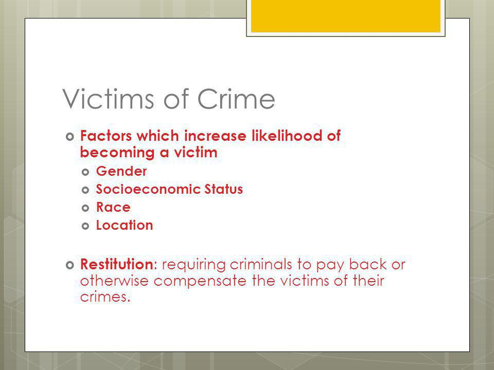 Victims of Crime Factors which increase likelihood of becoming a victim. Gender. Socioeconomic Status.