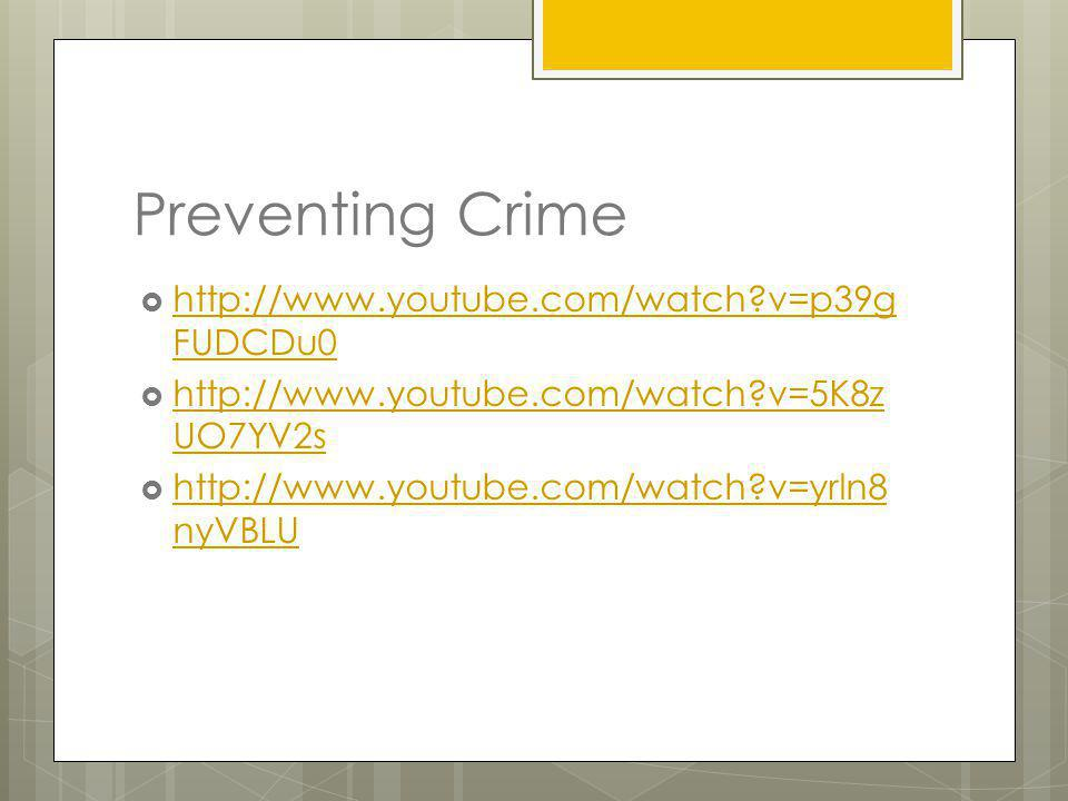 Preventing Crime http://www.youtube.com/watch v=p39gFUDCDu0