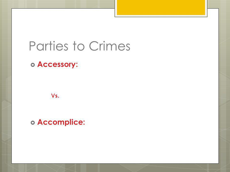 Parties to Crimes Accessory: Vs. Accomplice: