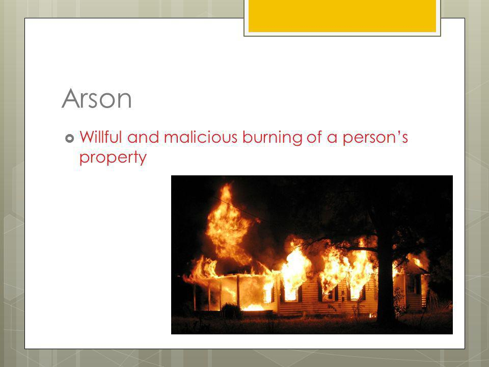 Arson Willful and malicious burning of a person's property