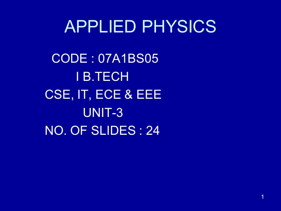 APPLIED PHYSICS CODE : 07A1BS05 I B.TECH CSE, IT, ECE & EEE UNIT-3