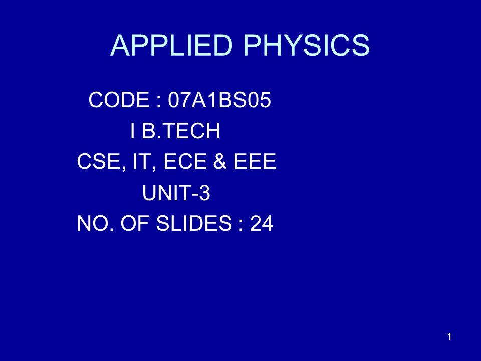 APPLIED PHYSICS CODE : 07A1BS05 I B.TECH CSE, IT, ECE & EEE UNIT-3