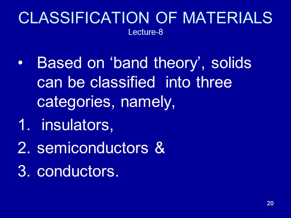 CLASSIFICATION OF MATERIALS Lecture-8