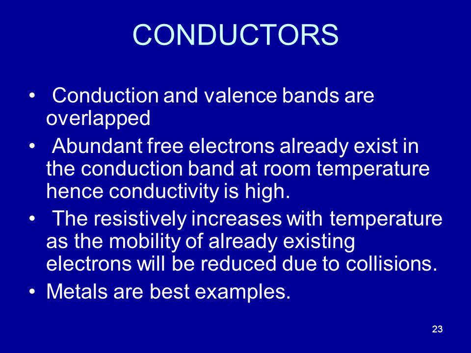 CONDUCTORS Conduction and valence bands are overlapped