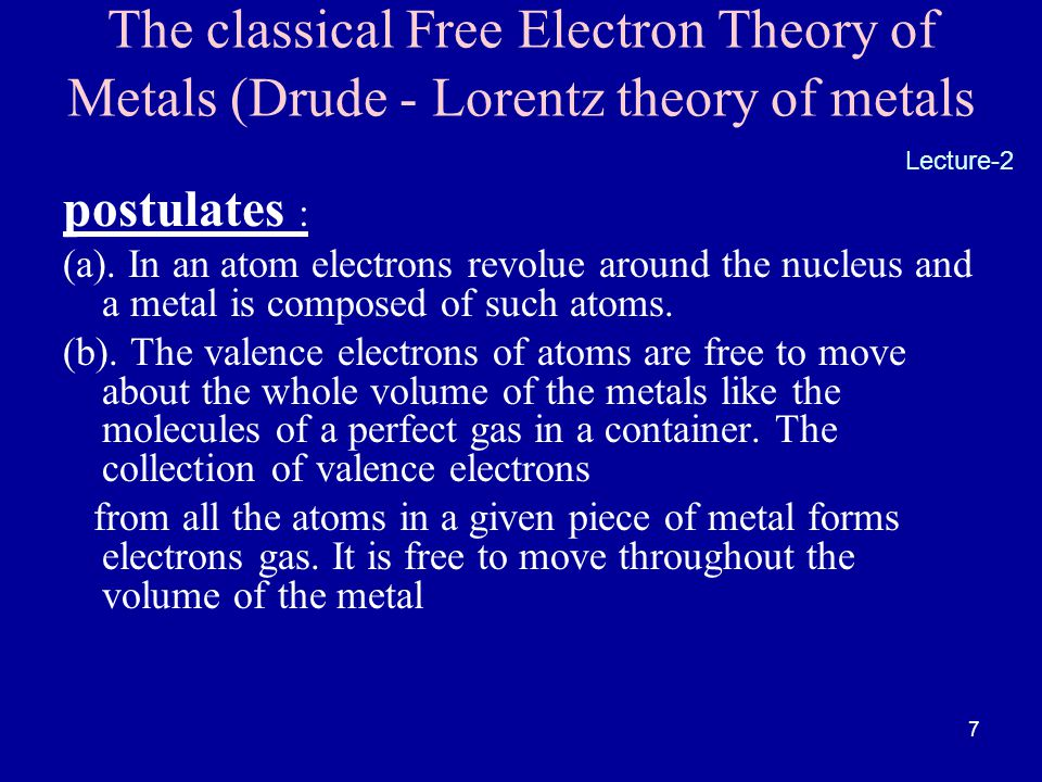 The classical Free Electron Theory of Metals (Drude - Lorentz theory of metals