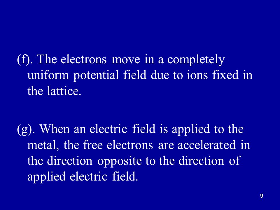 (f). The electrons move in a completely uniform potential field due to ions fixed in the lattice.