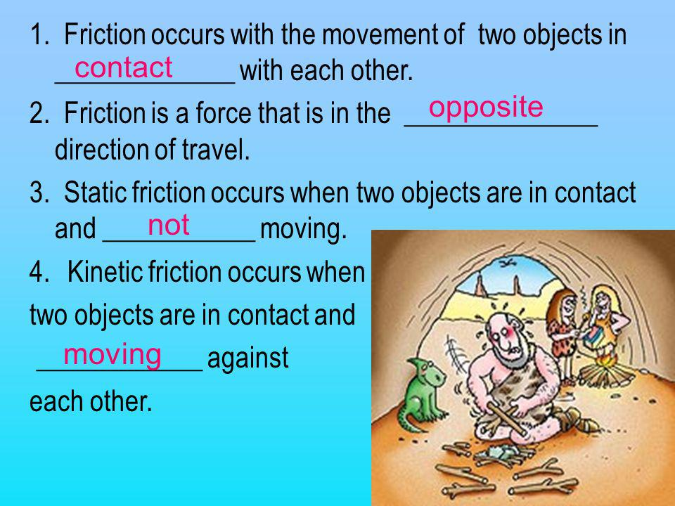 1. Friction occurs with the movement of two objects in _____________ with each other.