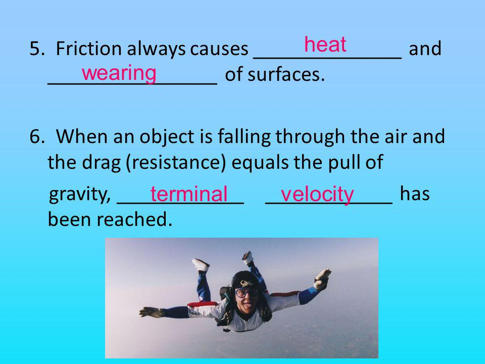 heat 5. Friction always causes ______________ and ________________ of surfaces.
