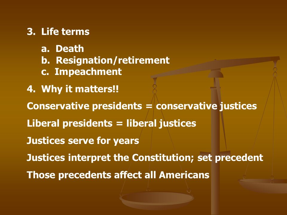 Life terms a. Death b. Resignation/retirement c. Impeachment.