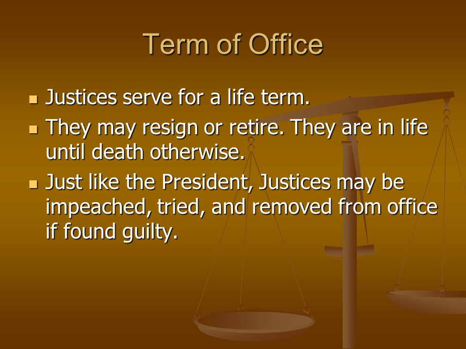 Term of Office Justices serve for a life term.