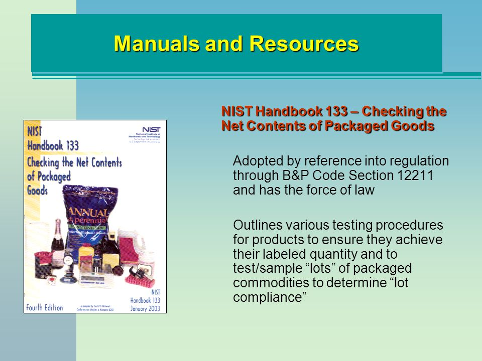 Manuals and Resources NIST Handbook 133 – Checking the Net Contents of Packaged Goods.