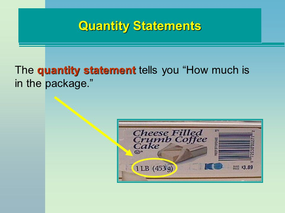 Quantity Statements The quantity statement tells you How much is in the package.