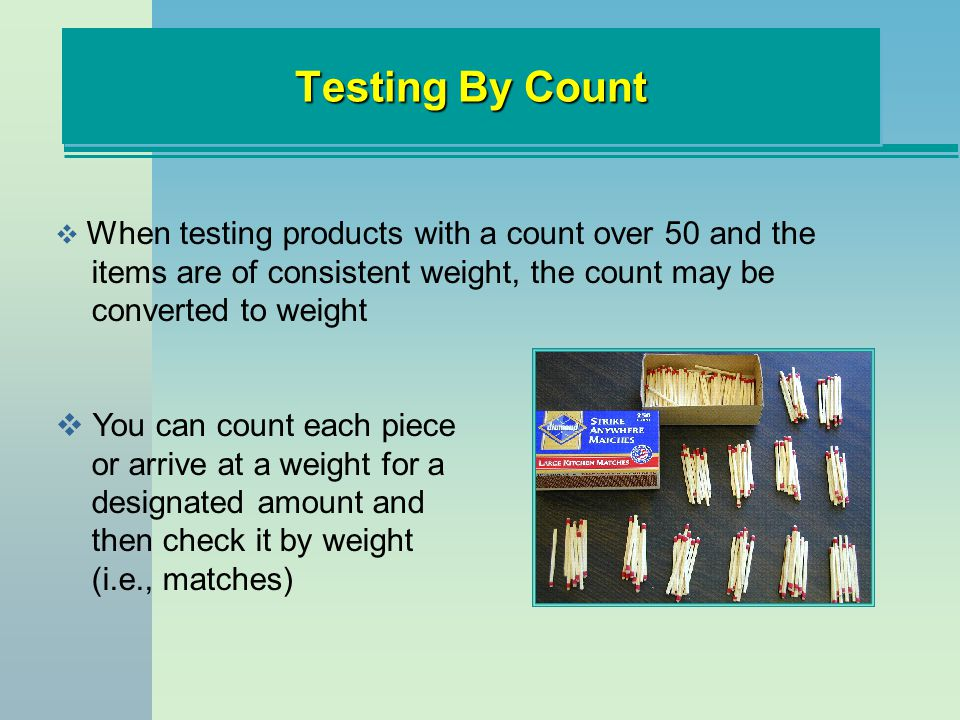 Testing By Count When testing products with a count over 50 and the items are of consistent weight, the count may be converted to weight.