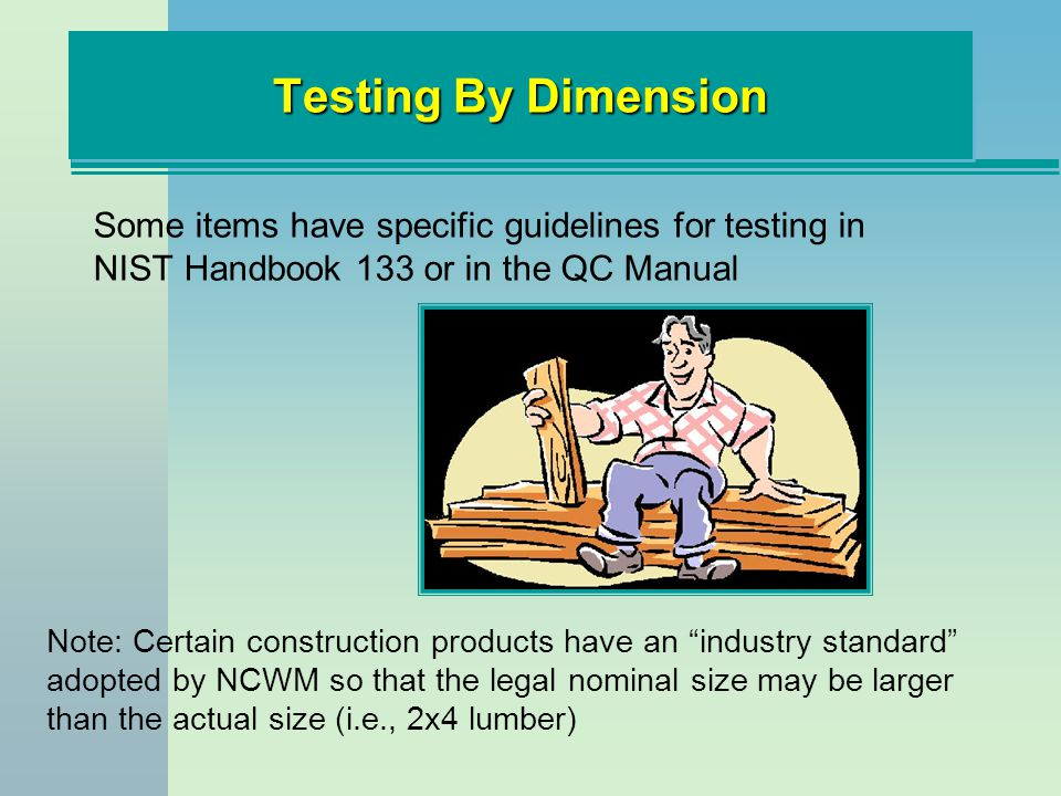Testing By Dimension Some items have specific guidelines for testing in NIST Handbook 133 or in the QC Manual.
