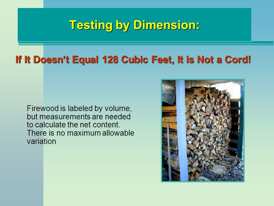 Testing by Dimension: If It Doesn't Equal 128 Cubic Feet, It is Not a Cord!