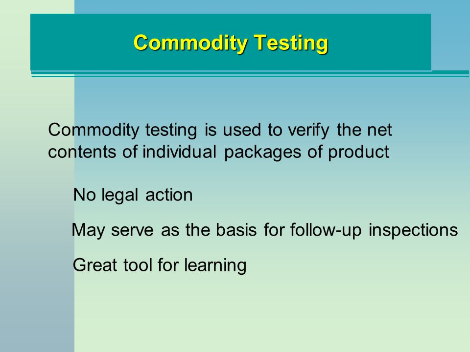 Commodity Testing Commodity testing is used to verify the net contents of individual packages of product.