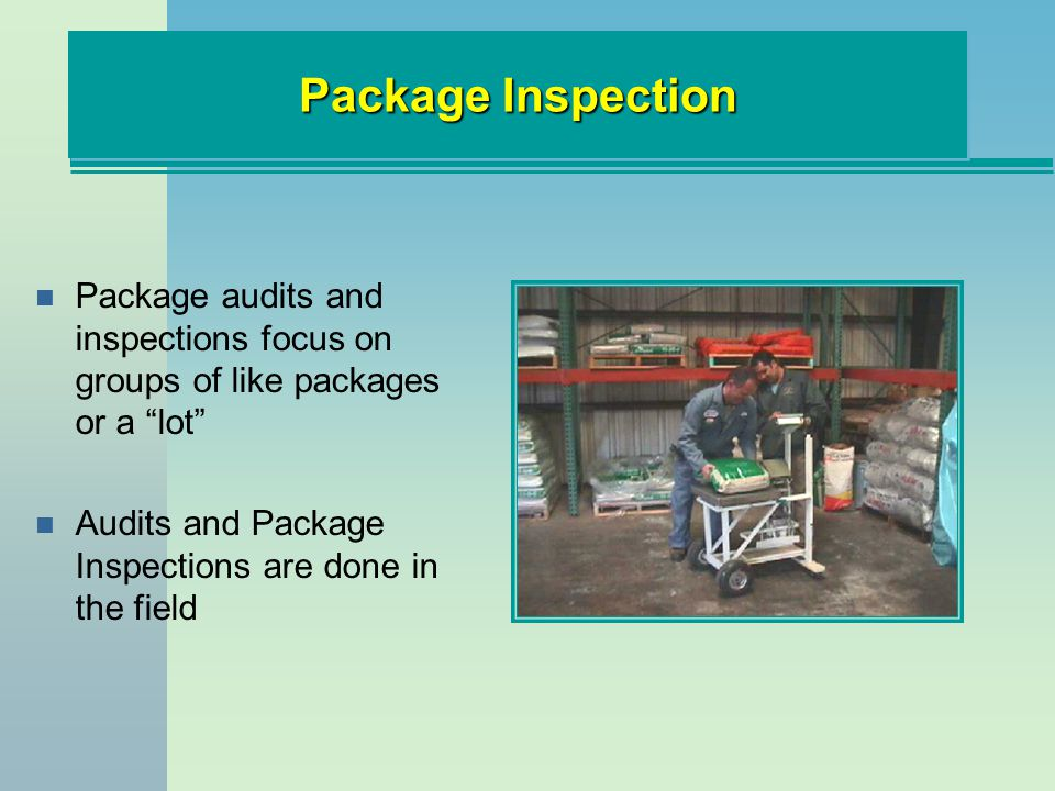 Package Inspection Package audits and inspections focus on groups of like packages or a lot Audits and Package Inspections are done in the field.