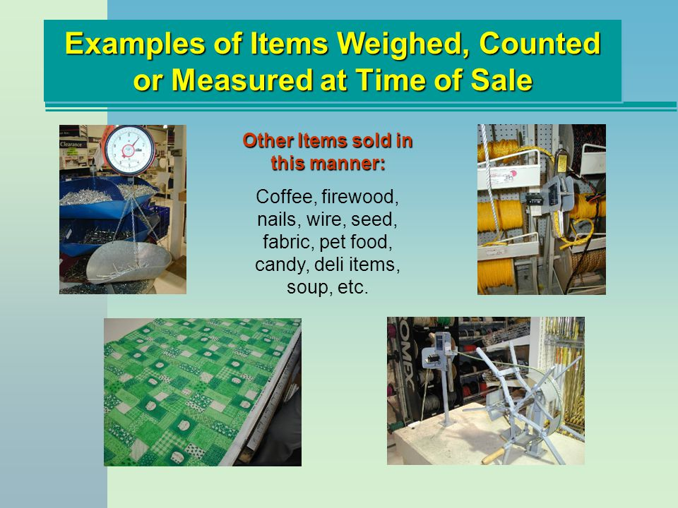 Examples of Items Weighed, Counted or Measured at Time of Sale