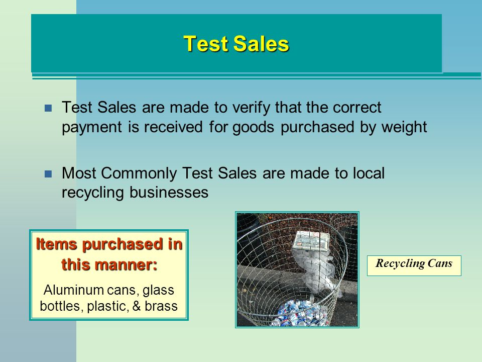 Test Sales Test Sales are made to verify that the correct payment is received for goods purchased by weight.