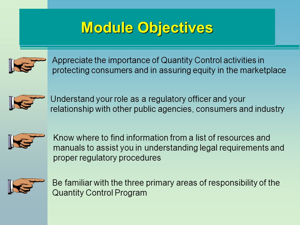Module Objectives Appreciate the importance of Quantity Control activities in protecting consumers and in assuring equity in the marketplace.