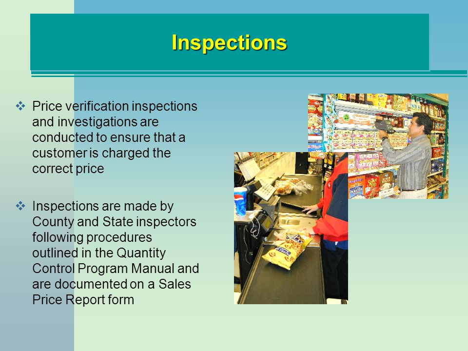 Inspections Price verification inspections and investigations are conducted to ensure that a customer is charged the correct price.