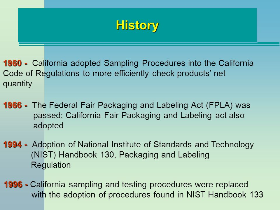 History 1960 - California adopted Sampling Procedures into the California Code of Regulations to more efficiently check products' net quantity.