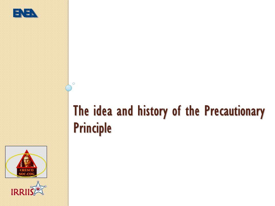 The idea and history of the Precautionary Principle