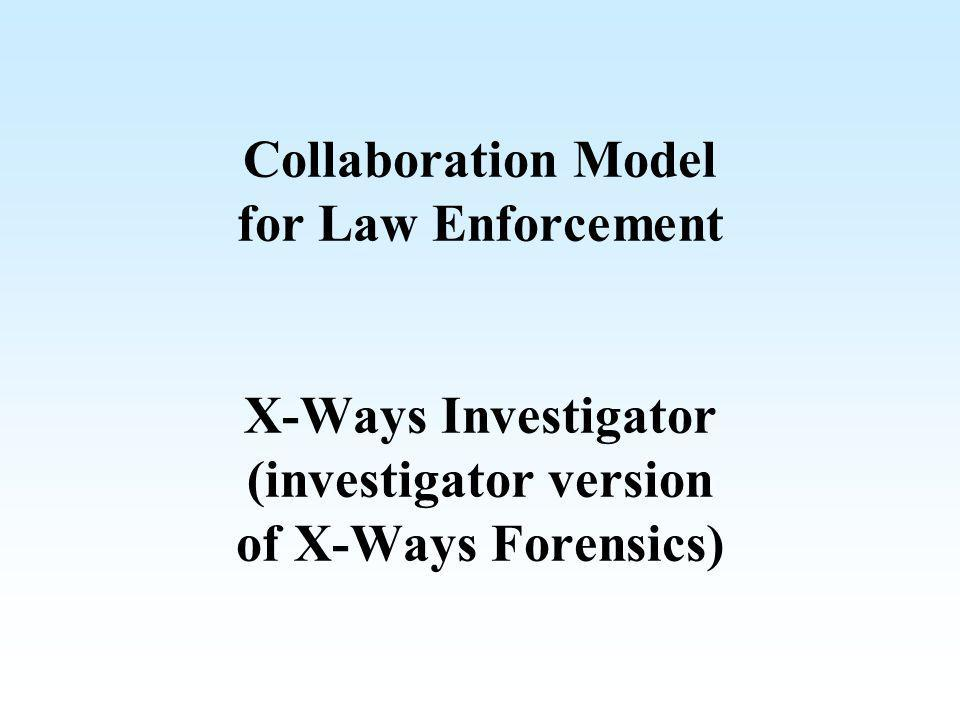 Collaboration Model for Law Enforcement X-Ways Investigator (investigator version of X-Ways Forensics)