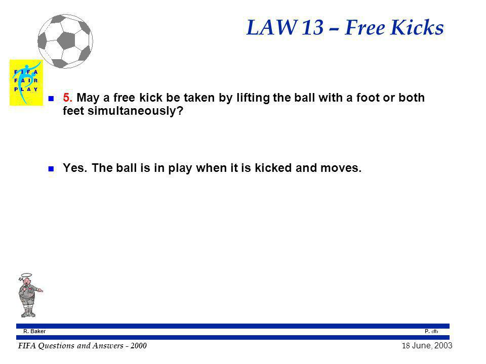 LAW 13 – Free Kicks 5. May a free kick be taken by lifting the ball with a foot or both feet simultaneously