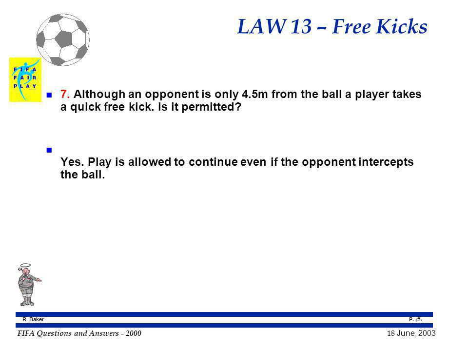 LAW 13 – Free Kicks 7. Although an opponent is only 4.5m from the ball a player takes a quick free kick. Is it permitted